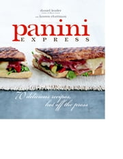 Panini Express - 50 Delicious Sandwiches Hot Off the Press ebook by Lauren Chattman,Dan Leader