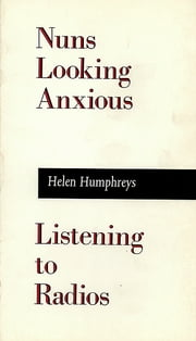 Nuns Looking Anxious, Listening to Radios ebook by Helen Humphreys
