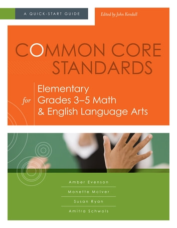 Common Core Standards for Elementary Grades 3-5 Math & English Language Arts - A Quick-Start Guide ebook by Amber Evenson,Monette McIver,Susan Ryan,Amitra Schwols