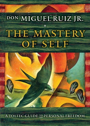 The Mastery of Self - A Toltec Guide to Personal Freedom ebook by don Miguel Ruiz Jr.