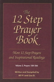 The 12 Step Prayer Book - More Twelve Step Prayers and Inspirational Readings Prayers 184-366 ebook by Bill P.,Lisa D.