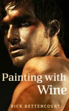 Painting with Wine ebook by Rick Bettencourt