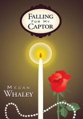 Falling for my Captor ebook by Megan Whaley