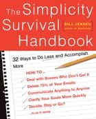 The Simplicity Survival Handbook - 32 Ways To Do Less And Accomplish More ebook by Bill Jensen