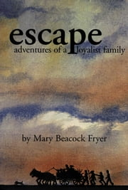 Escape - Adventures of a Loyalist Family ebook by Mary Beacock Fryer