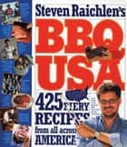 BBQ USA - 425 Fiery Recipes from All Across America ebook by Steven Raichlen
