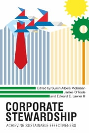 Corporate Stewardship - Achieving Sustainable Effectiveness ebook by Susan Albers Mohrman,James O'Toole,Edward E. Lawler III