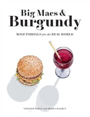Big Macs & Burgundy - Wine Pairings for the Real World ebook by Vanessa Price