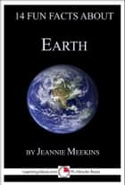 14 Fun Facts About Earth: A 15-Minute Book eBook by Jeannie Meekins