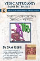 Vedic Astrology Sign Intensive: Virgo - Kanya ebook by Sam Geppi