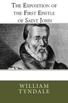 The Exposition of the First Epistle of St. John eBook by William Tyndale