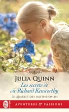 Le quartet des Smythe-Smith (Tome 4) - Les secrets de sir Richard Kenworthy eBook by Julia Quinn, Cécile Desthuilliers