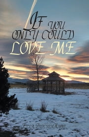 If You Only Could Love Me ebook by Ella Zupcsek-Rhine