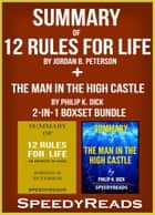 Summary of 12 Rules for Life: An Antidote to Chaos by Jordan B. Peterson + Summary of The Man in the High Castle by Philip K. Dick 2-in-1 Boxset Bundle ebook by SpeedyReads
