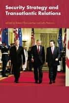 Security Strategy and Transatlantic Relations ebook by Roland Dannreuther, John Peterson