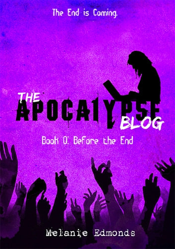 The Apocalypse Blog Book 0: Before the End ebook by Melanie Edmonds