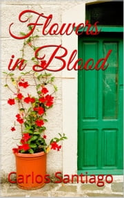 Flowers in Blood (Volume I) ebook by Carlos Santiago