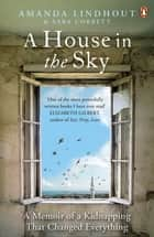 A House in the Sky - A Memoir of a Kidnapping That Changed Everything ekitaplar by Amanda Lindhout, Sara Corbett