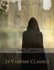 24 Vampire Classics: Lilith, Carmilla (The Vampire Lover), Tomb of Sarah, Vampire Maid, Varney the Vampire, Wake Not the Dead, Dracula, Dracula's Guest, Last Lords of Gardonal, Each Man Kills and More... - Eternal Dark Stories of Undead, Awakened and Reborn ebook by Various Authors,Bram Stoker,Algernon Blackwood