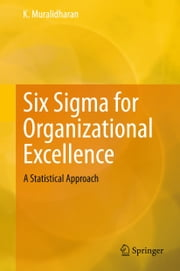 Six Sigma for Organizational Excellence - A Statistical Approach ebook by K. Muralidharan