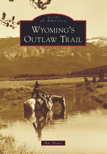 Wyoming's Outlaw Trail ebook by Mac Blewer