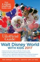 The Unofficial Guide to Walt Disney World with Kids 2017 ebook by Bob Sehlinger,Liliane J. Opsomer,Len Testa