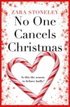 No One Cancels Christmas: The most laugh out loud romantic comedy this Christmas! ebook by Zara Stoneley