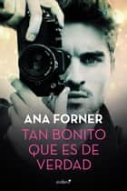 Tan bonito que es de verdad ebook by Ana Forner