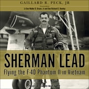 Sherman Lead - Flying the F-4D Phantom II in Vietnam audiobook by Gaillard R. Peck Jr