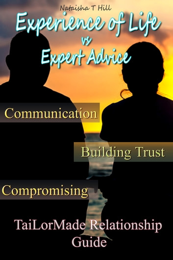 Experience of Life Vs. Expert Advice - Tai-LorMade Relationship Guide ebook by Nataisha Hill