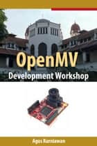 OpenMV Development Workshop ebook by Agus Kurniawan