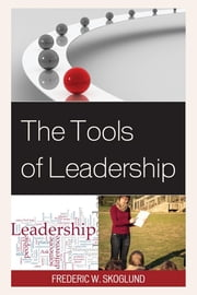 The Tools of Leadership ebook by Frederic W. Skoglund