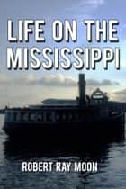 Life on the Mississippi ebook by Robert Ray Moon