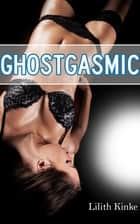 Ghostgasmic ebook by Lilith Kinke