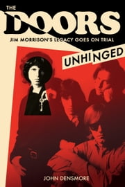 The Doors Unhinged - Jim Morrison's Legacy Goes on Trial ebook by John Densmore