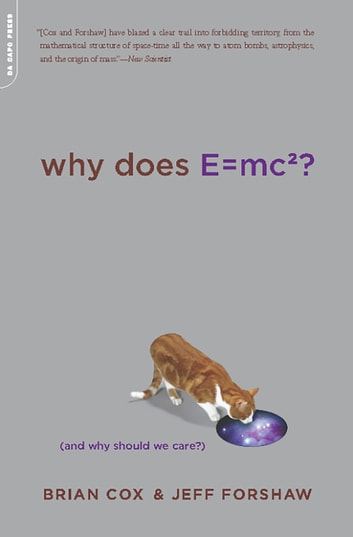 Why Does E=mc2? - (And Why Should We Care?) ebook by Brian Cox,Jeff Forshaw