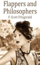 Flappers and Philosophers - [Short story collections by F. Scott Fitzgerald] [Free Audio Links] ebook by F. Scott Fitzgerald