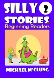 Silly Stories for Beginning Readers: Volume 2 ebook by Michael McClung
