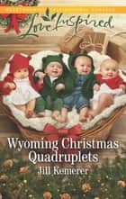 Wyoming Christmas Quadruplets - A Fresh-Start Family Romance ebook by Jill Kemerer