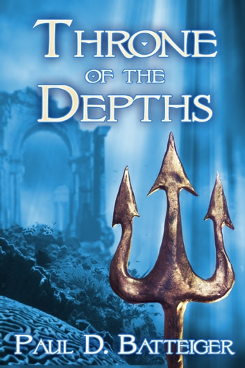 Throne of the Depths ebook by Paul Batteiger