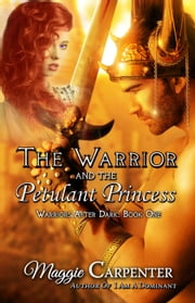 The Warrior and the Petulant Princess - Warriors After Dark, #1 ebook by Maggie Carpenter