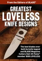 Greatest Loveless Knife Designs - Discover the best knife patterns & blade designs from Bob Loveless ebook by Joe Kertzman
