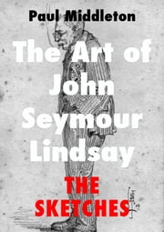 The Art of John Seymour Lindsay: The Sketches ebook by Paul Middleton