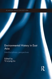 Environmental History in East Asia - Interdisciplinary Perspectives ebook by Tsui-jung Liu