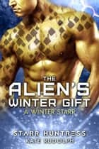 The Alien's Winter Gift ebook by Kate Rudolph, Starr Huntress