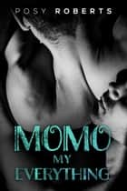 Momo - My Everything ebook by Posy Roberts