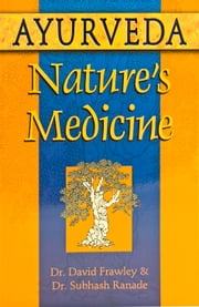 Ayurveda, Nature's Medicine ebook by David Frawley,Subhash Ranade