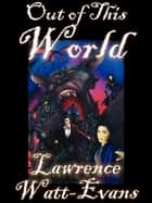 Out of This World: Worlds of Shadow #1 ebook by Lawrence Watt-Evans