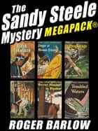 The Sandy Steele Mystery MEGAPACK®: 6 Young Adult Novels (Complete Series) ebook by Roger Barlow