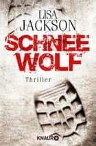 Schneewolf - Thriller ebook by Lisa Jackson, Kristina Lake-Zapp